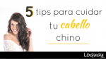 5 tips para cuidar tu cabello chino