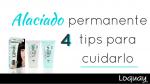 Alaciado permanente: 4 tips para cuidarlo