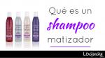 ¿Qué es un shampoo matizador?