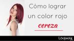 ¿Cómo lograr un color Rojo Cereza?