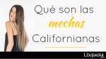 ¿Qué son las mechas californianas?