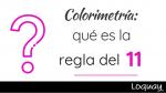 Colorimetría: qué es la regla del 11