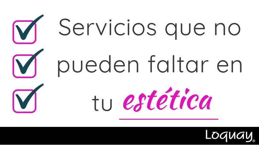 servicios que no pueden faltar en tu estética