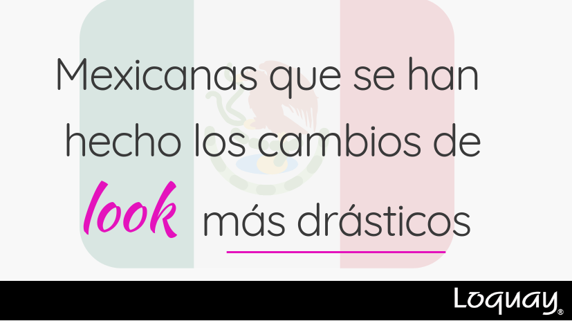 mexicanas cambio de look