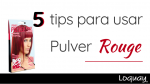 5 tips para usar Pulver Rouge