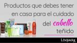 Productos que debes tener en casa para el cuidado del cabello teñido