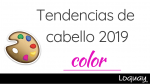 Tendencias cabello 2019: color